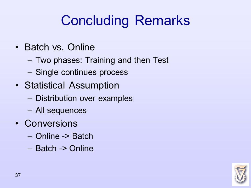 Concluding Remarks Batch vs.