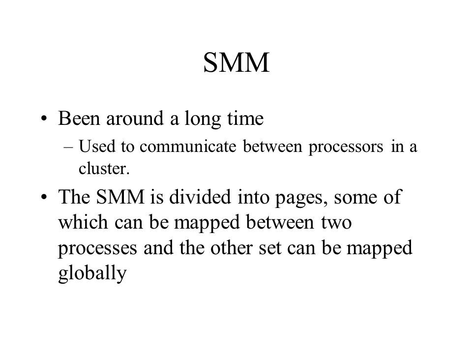 SMM Been around a long time –Used to communicate between processors in a cluster. The SMM is divided into pages, some of which can be mapped between t