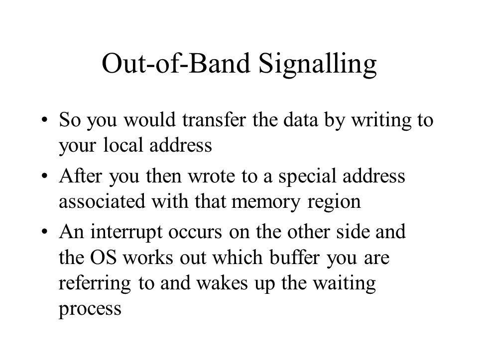 Out-of-Band Signalling So you would transfer the data by writing to your local address After you then wrote to a special address associated with that