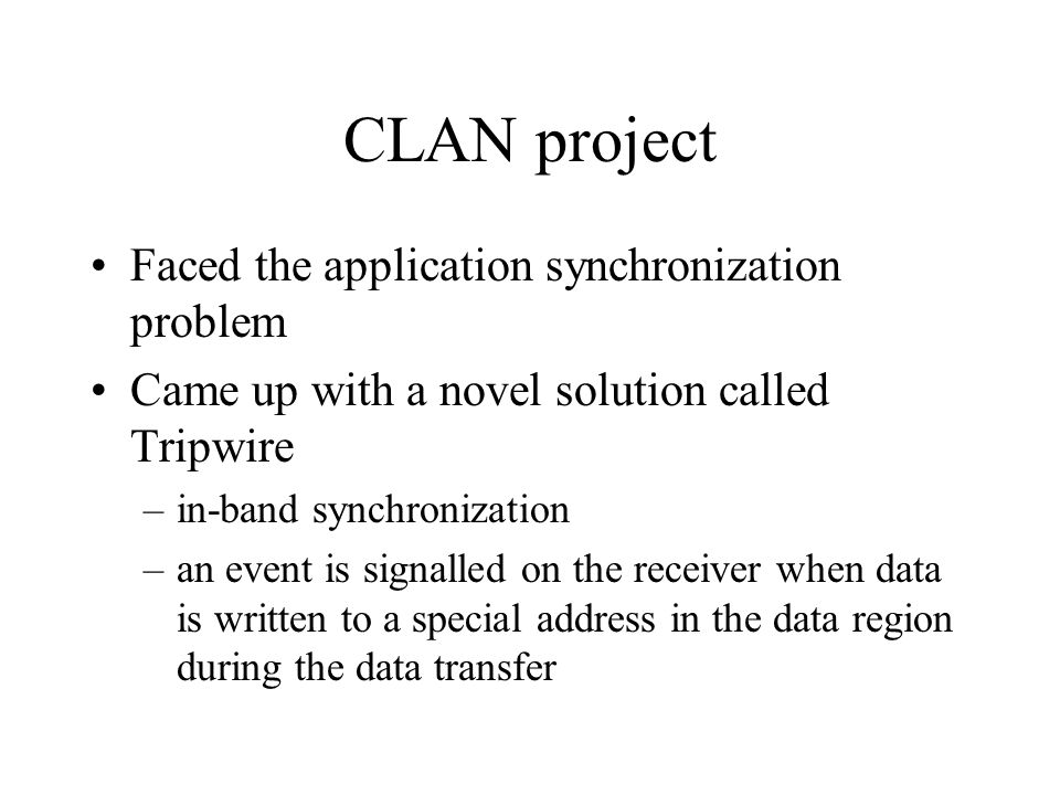 CLAN project Faced the application synchronization problem Came up with a novel solution called Tripwire –in-band synchronization –an event is signall
