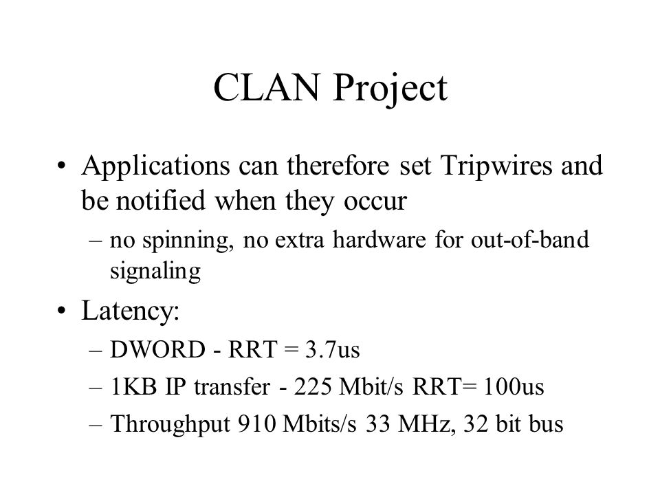 CLAN Project Applications can therefore set Tripwires and be notified when they occur –no spinning, no extra hardware for out-of-band signaling Latenc
