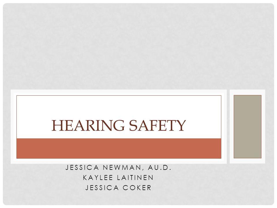 JESSICA NEWMAN, AU.D. KAYLEE LAITINEN JESSICA COKER HEARING SAFETY