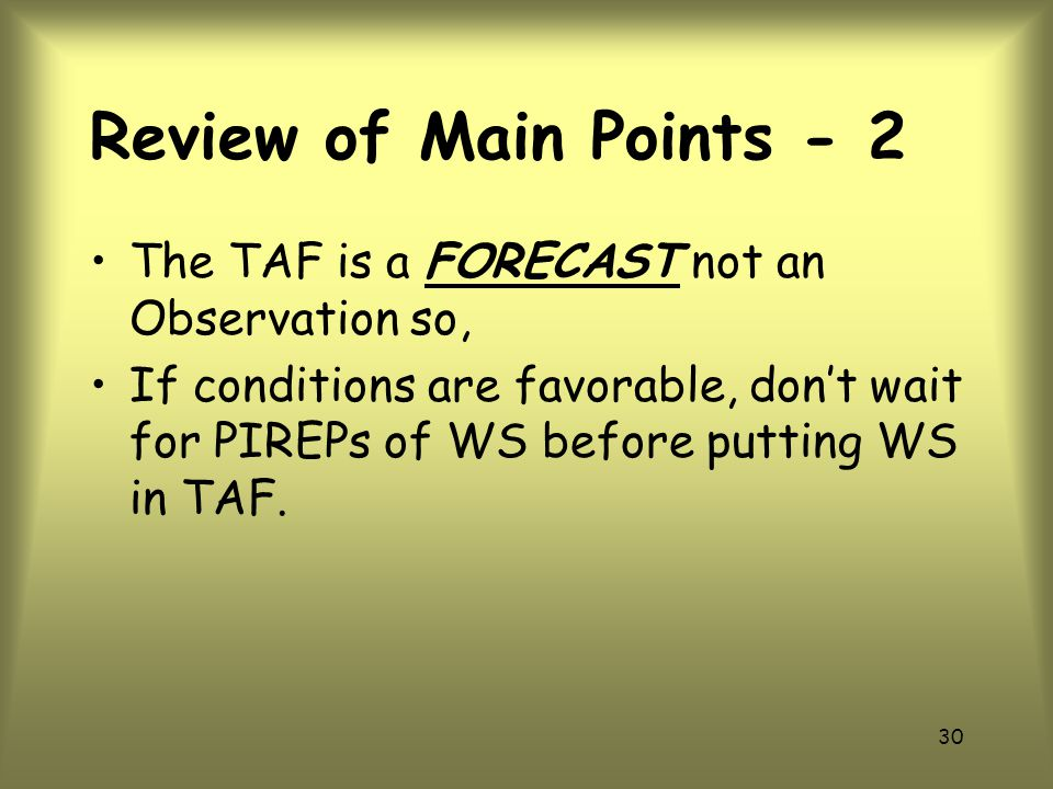 29 Review of Main Points - 1 Become aware of WS and the need to include in TAFs.
