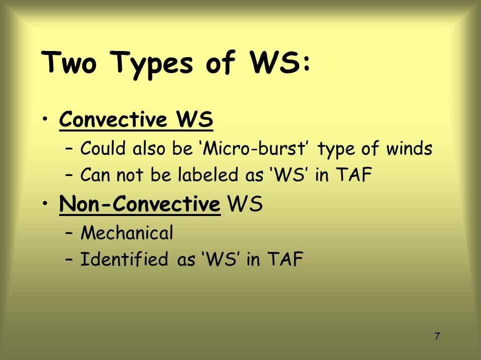6 Define WS A change in horizontal (or vertical) wind speed and/or direction with distance (or height).