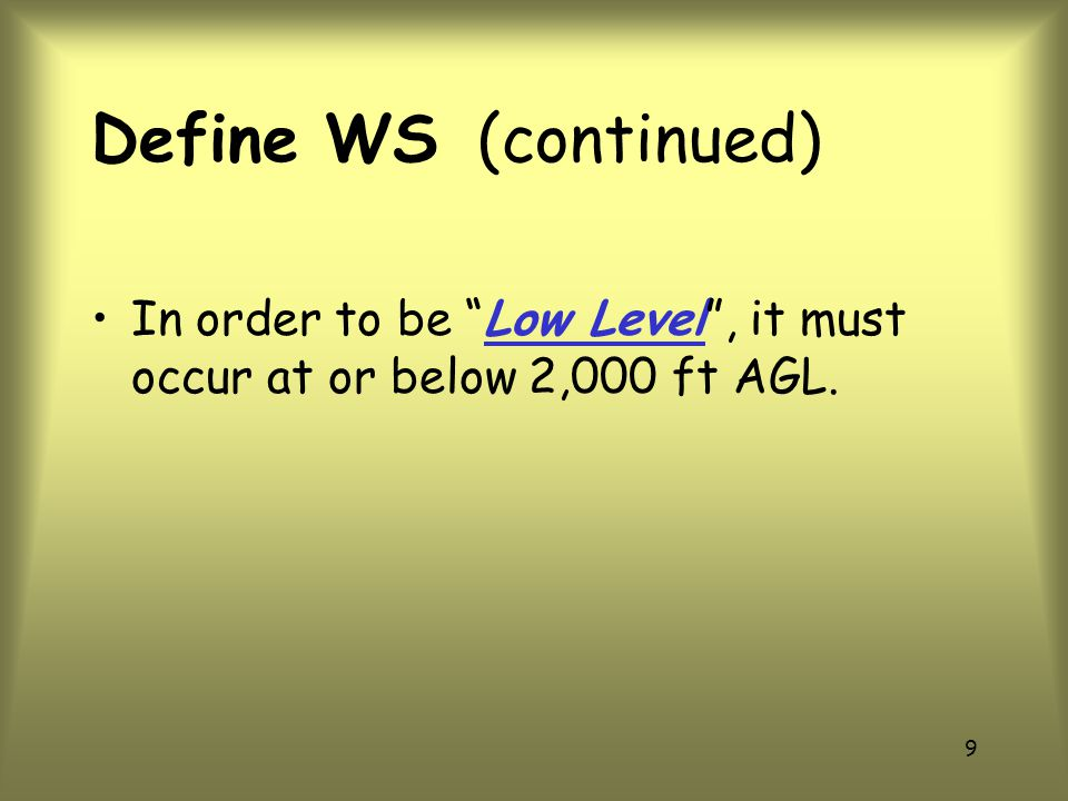 8 Define WS WS in this presentation refers to Non-Convective Low Level Wind Shear.