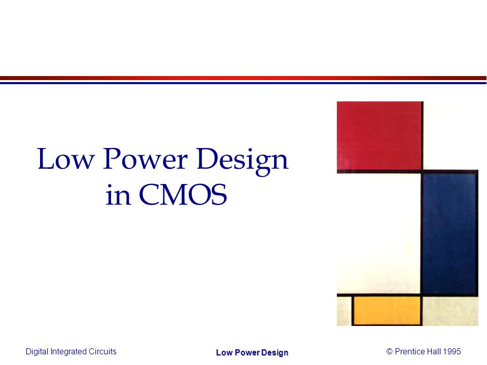 Digital Integrated Circuits© Prentice Hall 1995 Low Power Design Low Power Design in CMOS