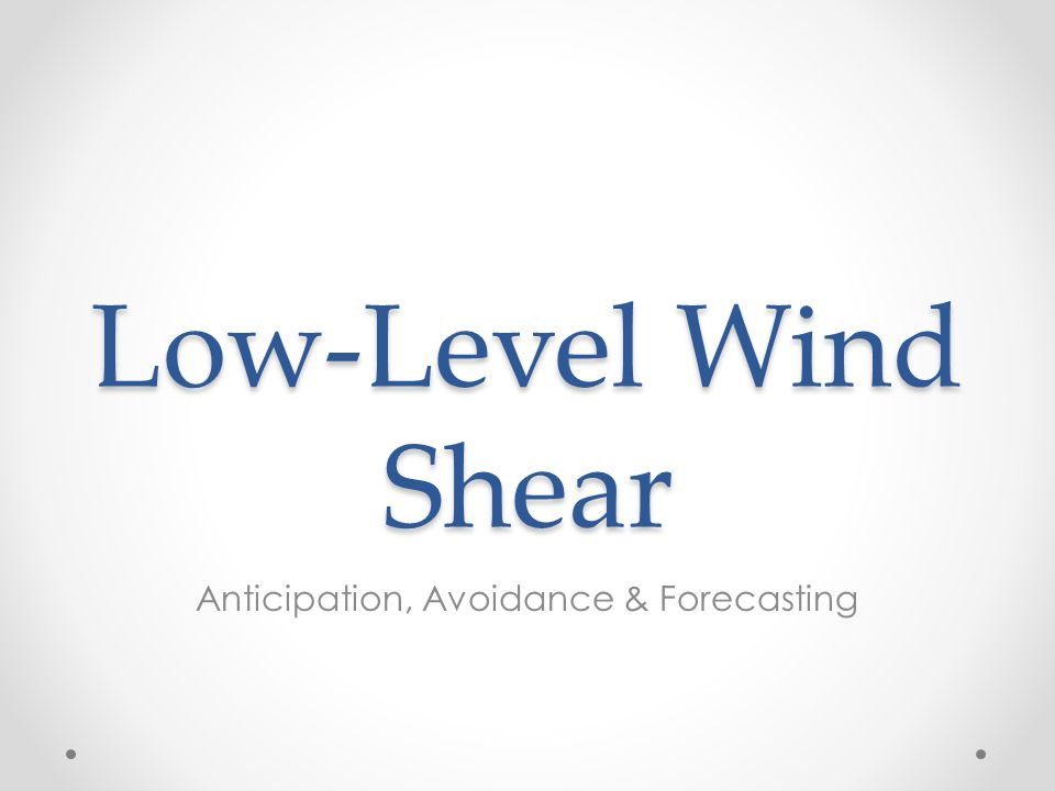 Low-Level Wind Shear Anticipation, Avoidance & Forecasting