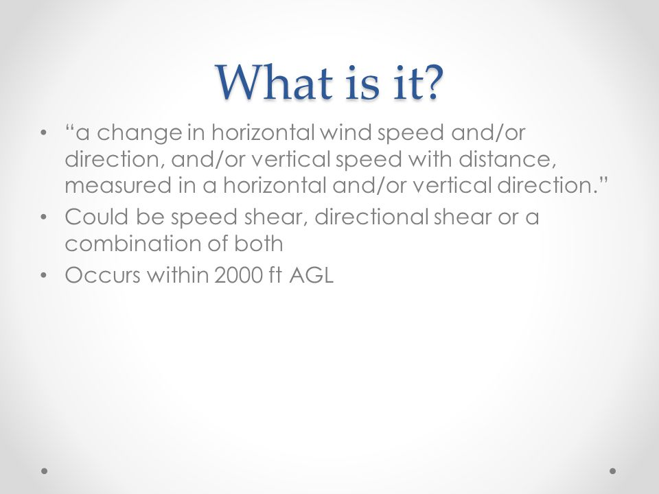 """What is it? """"a change in horizontal wind speed and/or direction, and/or vertical speed with distance, measured in a horizontal and/or vertical directi"""
