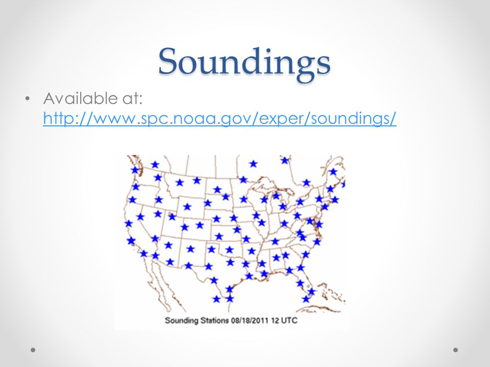 Soundings Available at: http://www.spc.noaa.gov/exper/soundings/ http://www.spc.noaa.gov/exper/soundings/