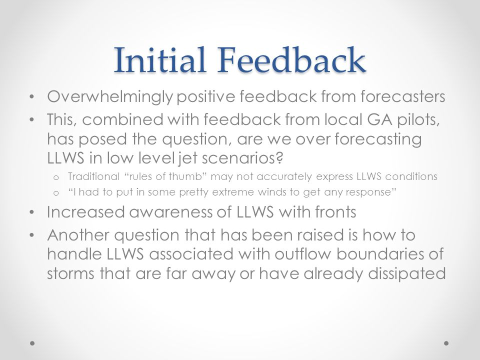 Initial Feedback Overwhelmingly positive feedback from forecasters This, combined with feedback from local GA pilots, has posed the question, are we o