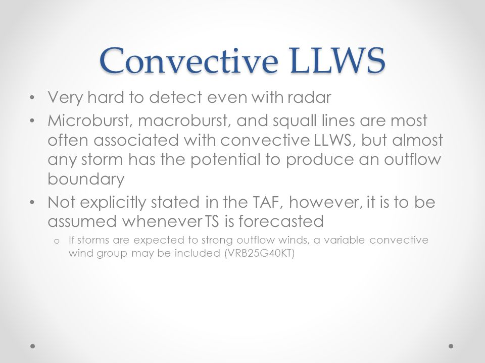 Convective LLWS Very hard to detect even with radar Microburst, macroburst, and squall lines are most often associated with convective LLWS, but almos