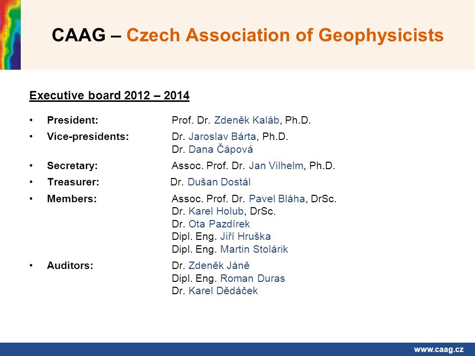 www.caag.cz CAAG – Czech Association of Geophysicists 72 nd EAGE Conference and Exhibition – Barcelona 2010 74 th EAGE Conference and Exhibition – Copenhagen 2012