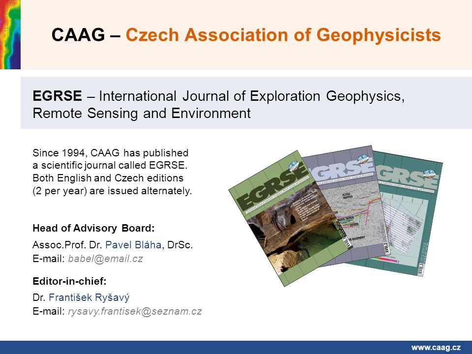 www.caag.cz CAAG – Czech Association of Geophysicists Since 1994, CAAG has published a scientific journal called EGRSE.