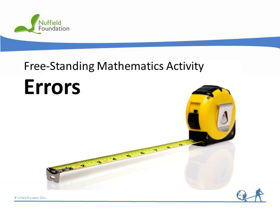 © Nuffield Foundation 2011 Errors Free-Standing Mathematics Activity
