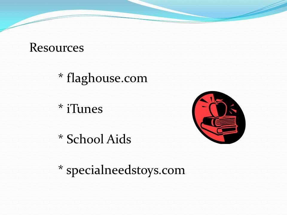 Resources * flaghouse.com * iTunes * School Aids * specialneedstoys.com