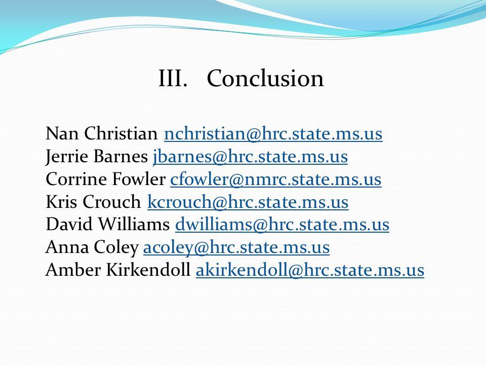III.Conclusion Nan Christian nchristian@hrc.state.ms.us Jerrie Barnes jbarnes@hrc.state.ms.us Corrine Fowler cfowler@nmrc.state.ms.us Kris Crouch kcrouch@hrc.state.ms.us David Williams dwilliams@hrc.state.ms.us Anna Coley acoley@hrc.state.ms.us Amber Kirkendoll akirkendoll@hrc.state.ms.us