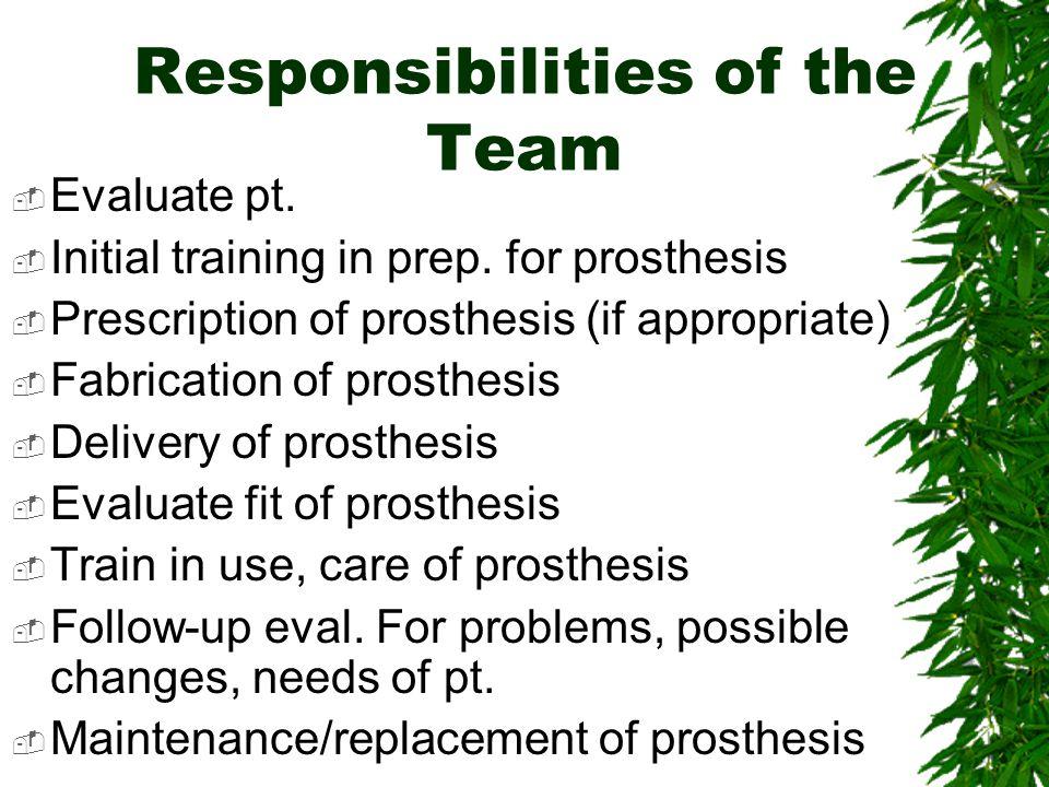 Who is on the Team?  Pt.  Dr.  PT  Prosthetist  OT  Social worker/case manager  Dietician, nursing, etc.  Vocational Rehab