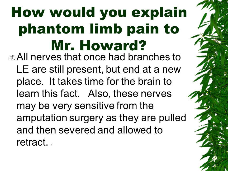 What are common post- amputation sensations Mr. Howard may experience?  phantom limb sensation –70% will experienceNumbness, tingling, pressure, itch