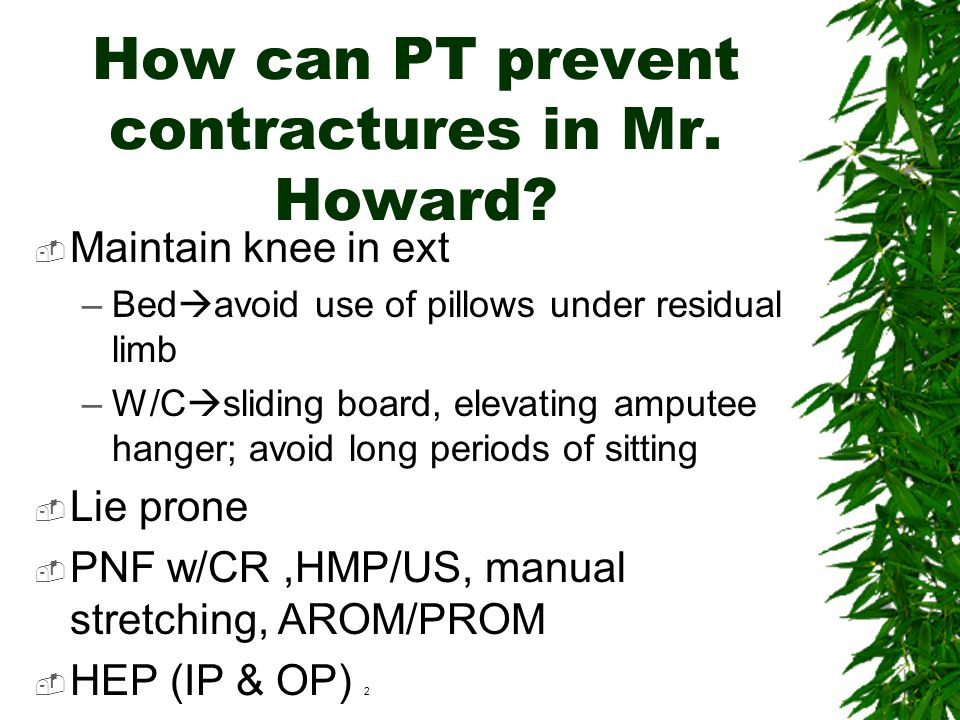 What contractures are common in a transfemoral amputee?  Transfemoral –Hip flexion –Hip abduction –Hip lateral rotation