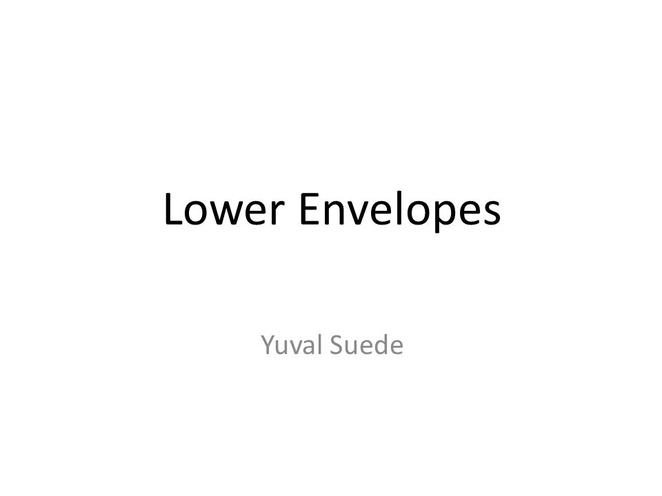 Lower Envelopes Yuval Suede