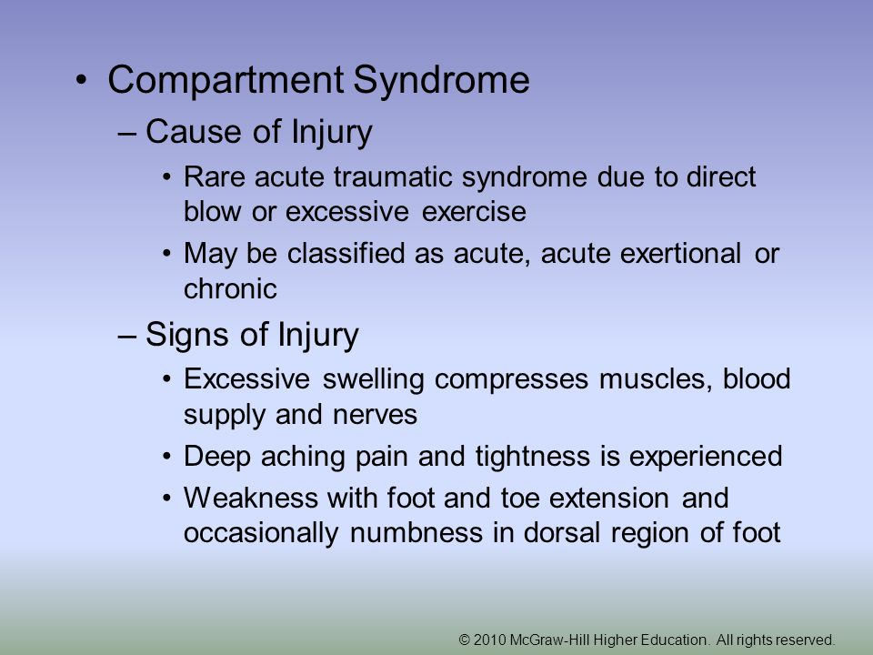 © 2010 McGraw-Hill Higher Education. All rights reserved. Compartment Syndrome –Cause of Injury Rare acute traumatic syndrome due to direct blow or ex