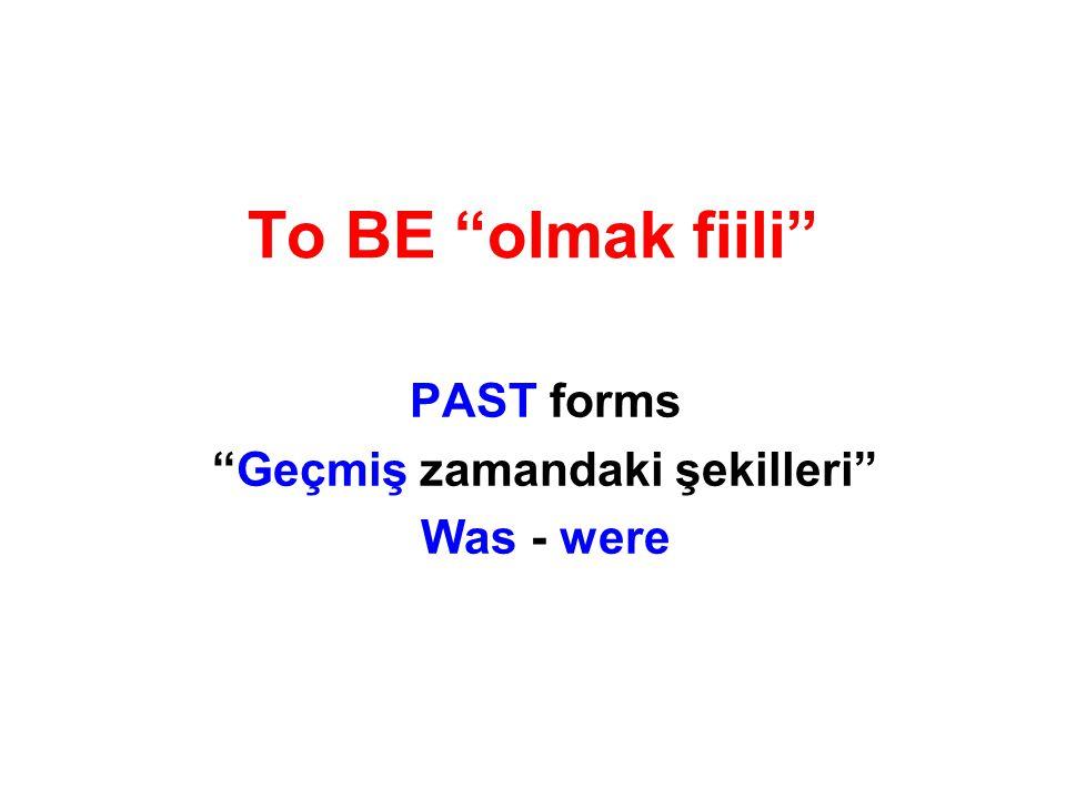 To BE olmak fiili PAST forms Geçmiş zamandaki şekilleri Was - were