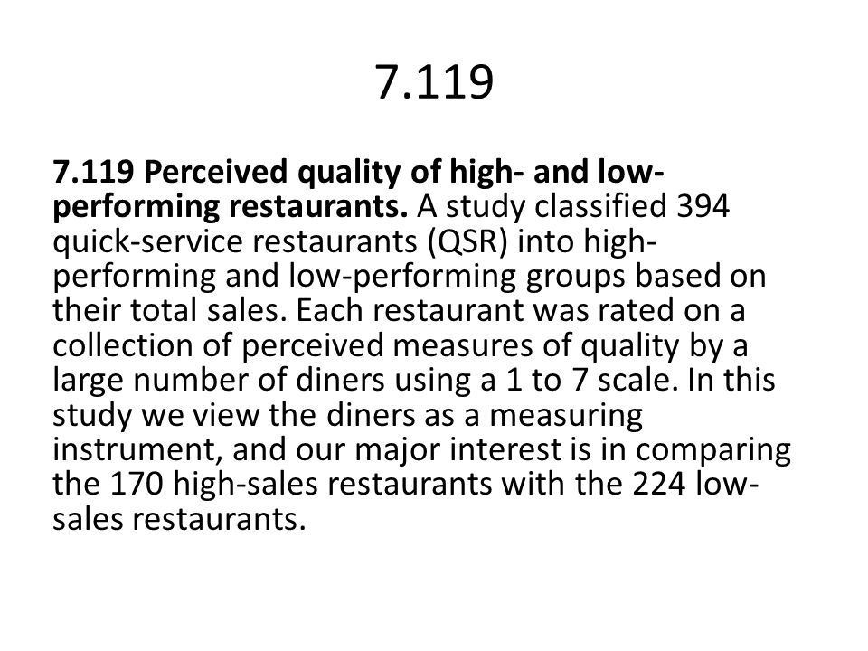 7.119 7.119 Perceived quality of high- and low- performing restaurants. A study classified 394 quick-service restaurants (QSR) into high- performing a