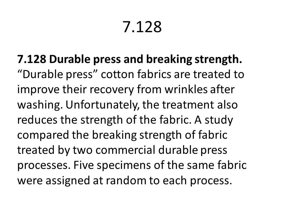 """7.128 7.128 Durable press and breaking strength. """"Durable press"""" cotton fabrics are treated to improve their recovery from wrinkles after washing. Unf"""