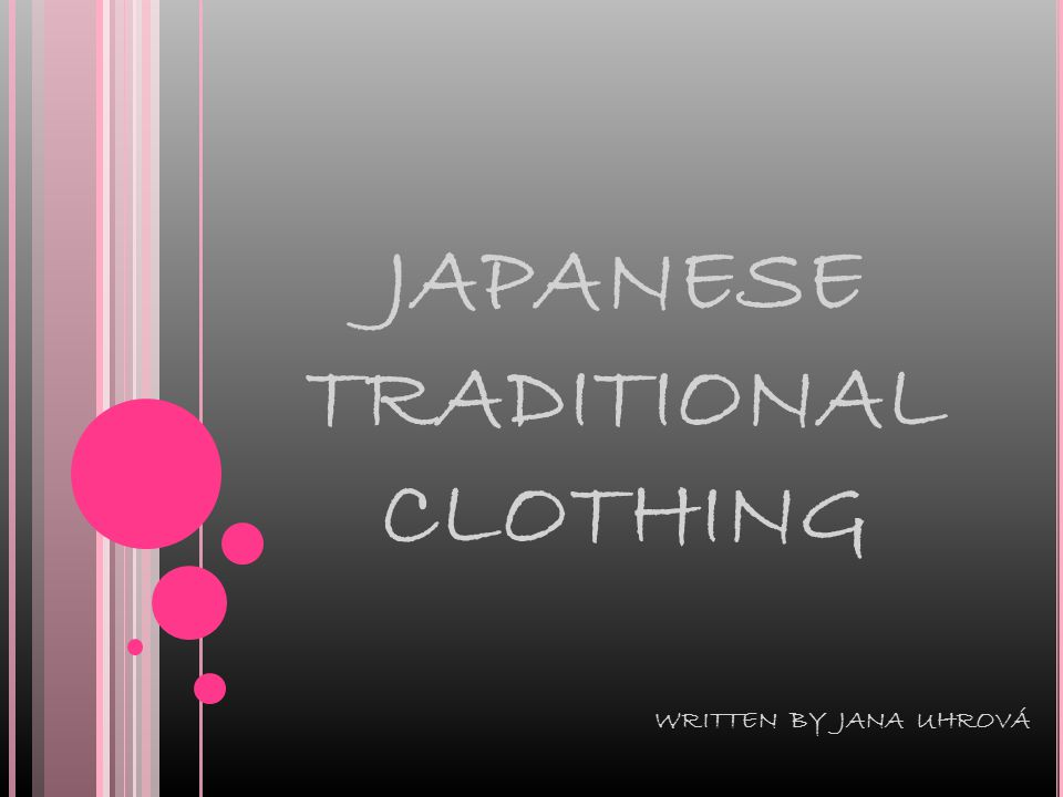 JAPANESE TRADITIONAL CLOTHING WRITTEN BY JANA UHROVÁ