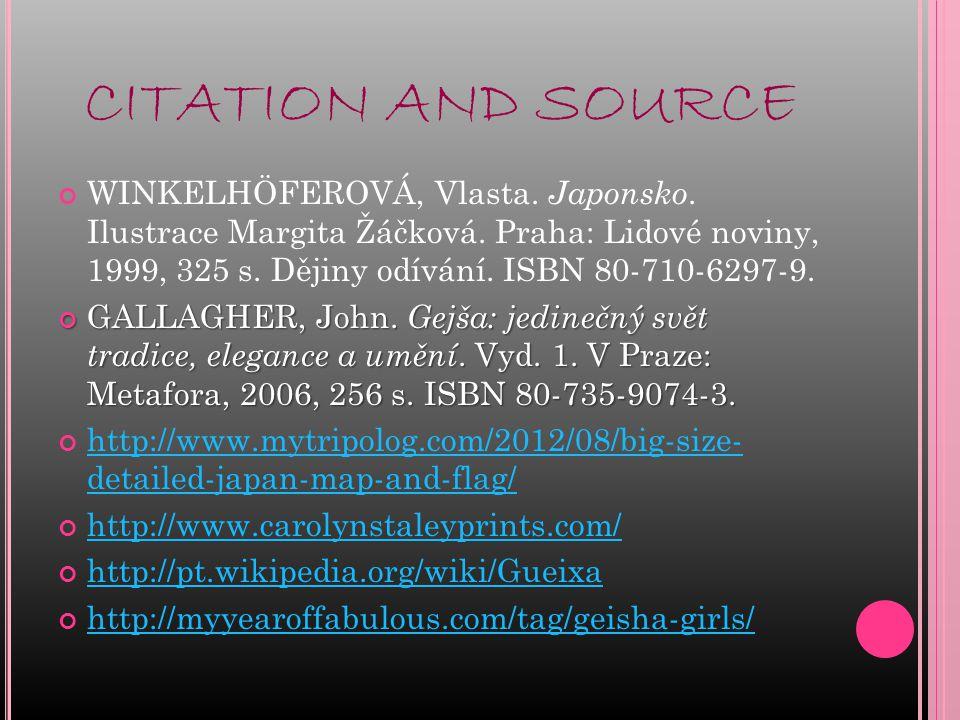 CITATION AND SOURCE WINKELHÖFEROVÁ, Vlasta. Japonsko. Ilustrace Margita Žáčková. Praha: Lidové noviny, 1999, 325 s. Dějiny odívání. ISBN 80-710-6297-9