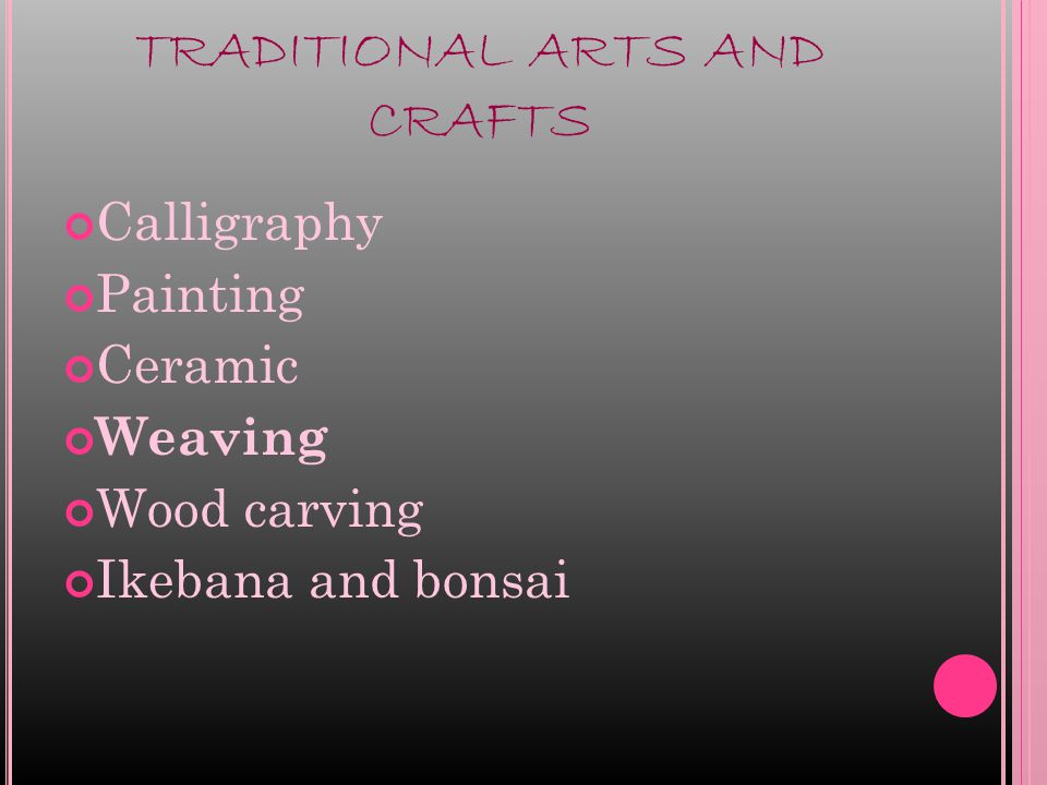 TRADITIONAL ARTS AND CRAFTS Calligraphy Painting Ceramic Weaving Wood carving Ikebana and bonsai