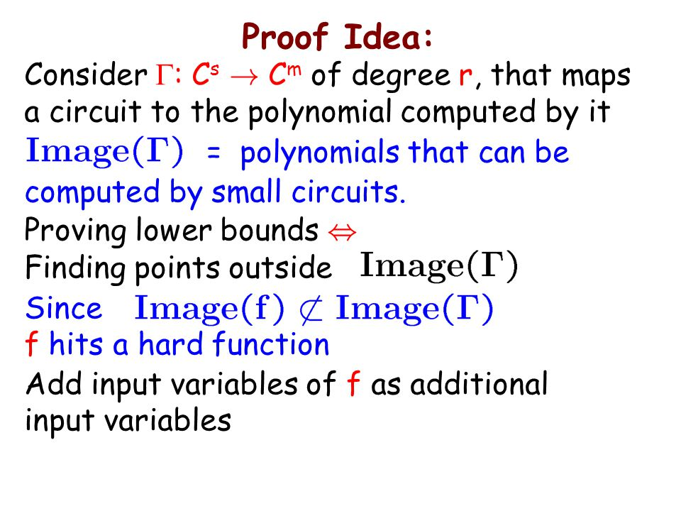 Proof Idea: Consider  : C s ! C m of degree r, that maps a circuit to the polynomial computed by it = polynomials that can be computed by small circu