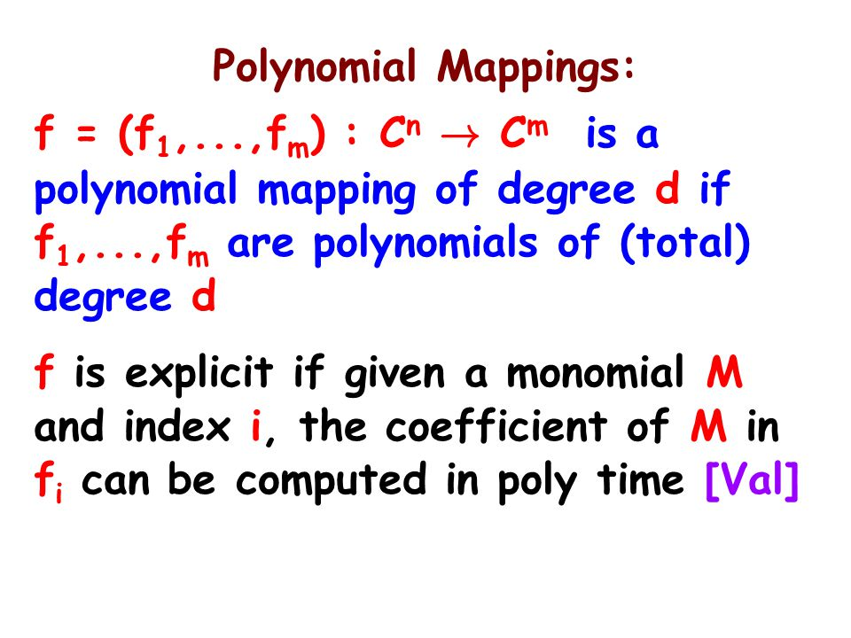 Polynomial Mappings: f = (f 1,...,f m ) : C n ! C m is a polynomial mapping of degree d if f 1,...,f m are polynomials of (total) degree d f is explic