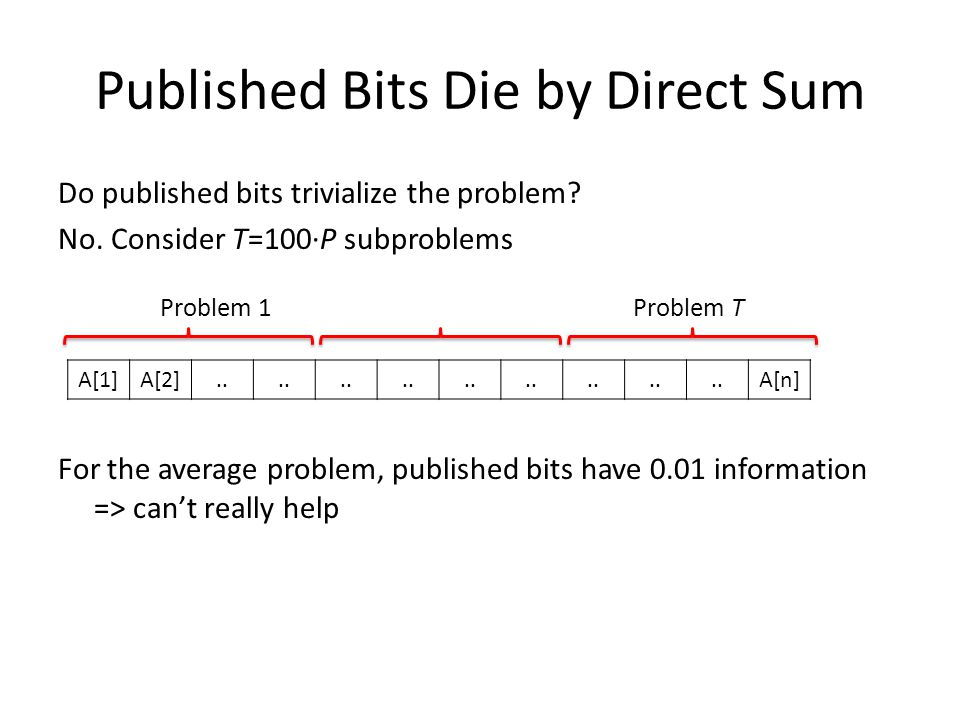 Published Bits Die by Direct Sum Do published bits trivialize the problem.