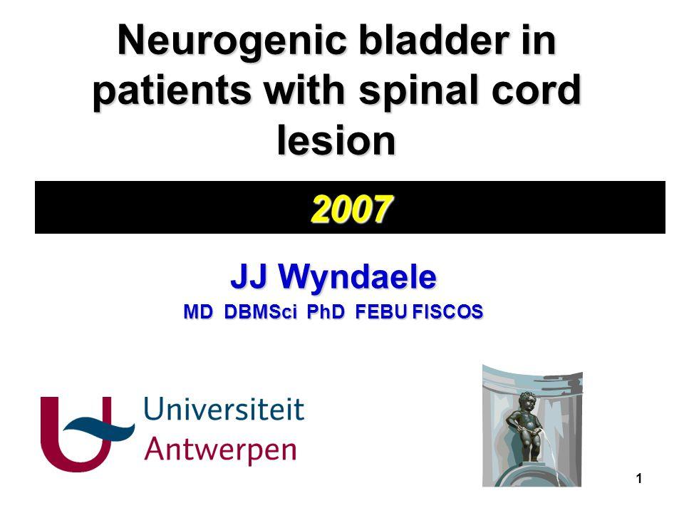 1 Neurogenic bladder in patients with spinal cord lesion JJ Wyndaele MD DBMSci PhD FEBU FISCOS 2007