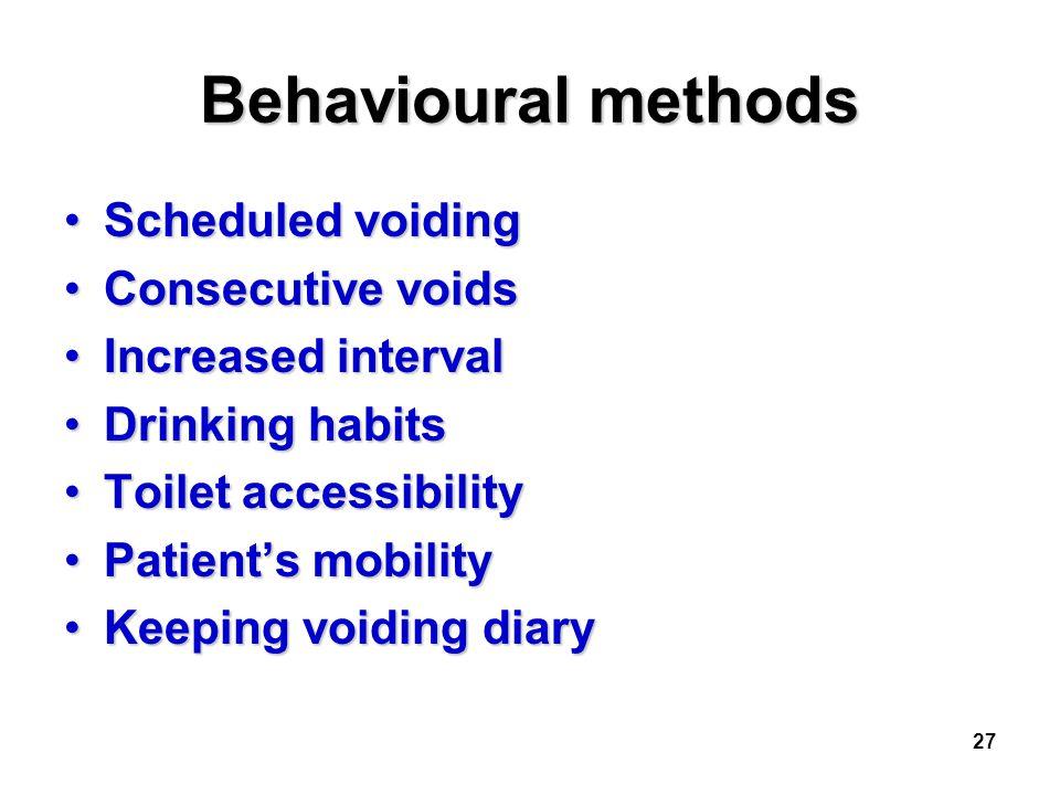 27 Behavioural methods Scheduled voidingScheduled voiding Consecutive voidsConsecutive voids Increased intervalIncreased interval Drinking habitsDrink