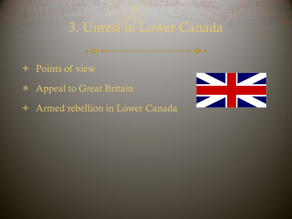 3. Unrest in Lower Canada  Points of view  Appeal to Great Britain  Armed rebellion in Lower Canada