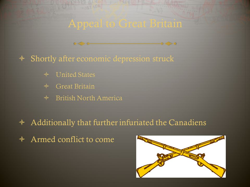 Appeal to Great Britain  Shortly after economic depression struck  United States  Great Britain  British North America  Additionally that further