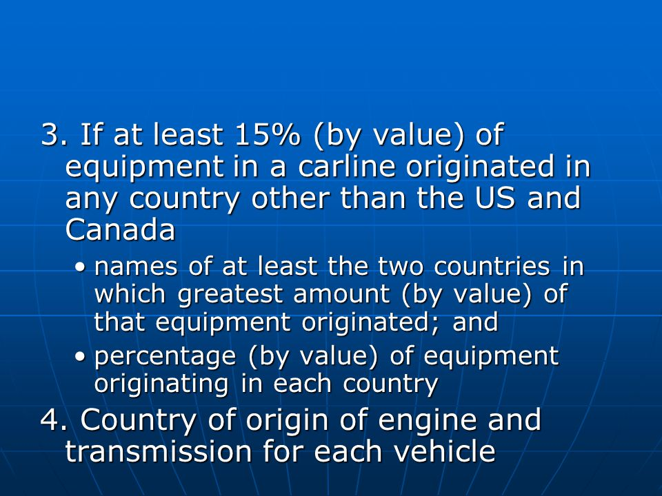 3. If at least 15% (by value) of equipment in a carline originated in any country other than the US and Canada names of at least the two countries in
