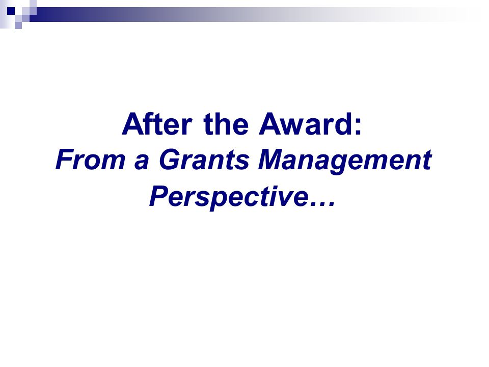 After the Award: From a Grants Management Perspective…