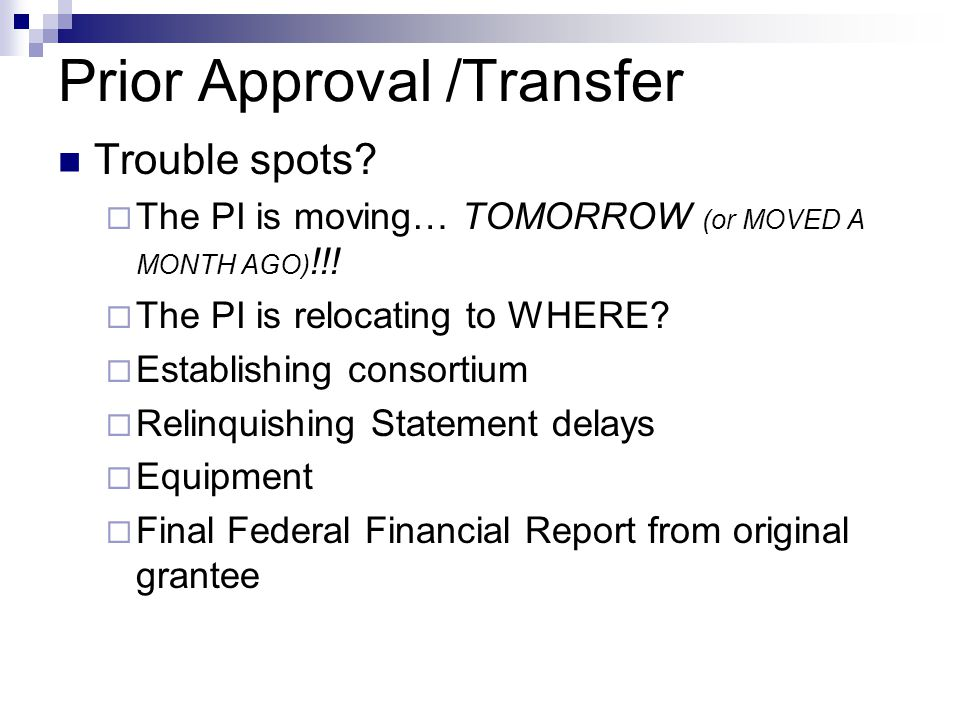 Prior Approval /Transfer Trouble spots.  The PI is moving… TOMORROW (or MOVED A MONTH AGO) !!.