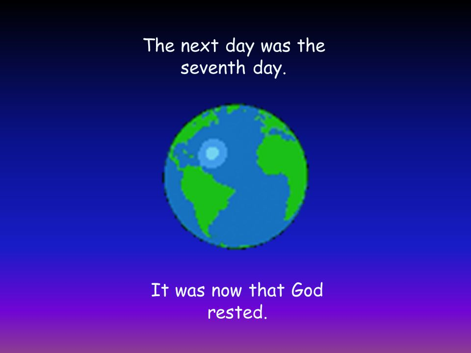 The next day was the seventh day. It was now that God rested.