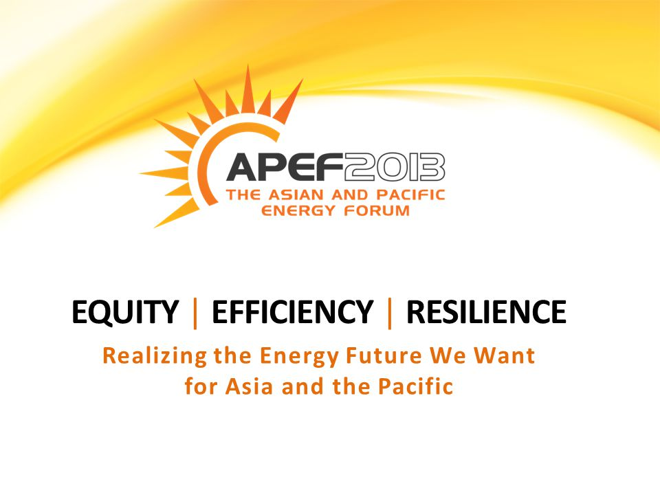 EQUITY | EFFICIENCY | RESILIENCE Realizing the Energy Future We Want for Asia and the Pacific