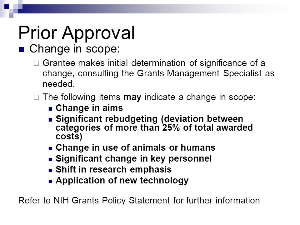 Prior Approval Change in scope:  Grantee makes initial determination of significance of a change, consulting the Grants Management Specialist as needed.