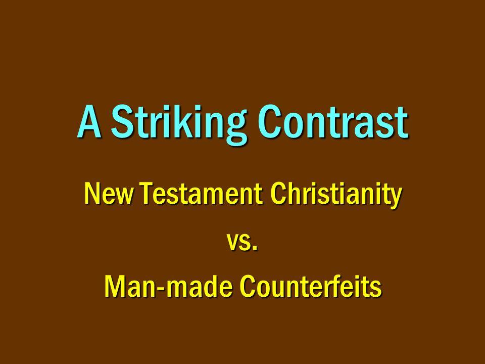 12 NT Christianity vs.Man-made Counterfeits Bible remains same Matt.