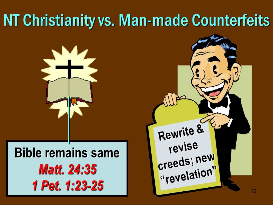12 NT Christianity vs. Man-made Counterfeits Bible remains same Matt.