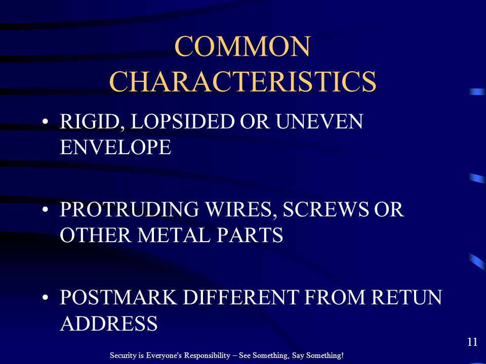 COMMON CHARACTERISTICS RIGID, LOPSIDED OR UNEVEN ENVELOPE PROTRUDING WIRES, SCREWS OR OTHER METAL PARTS POSTMARK DIFFERENT FROM RETUN ADDRESS Security