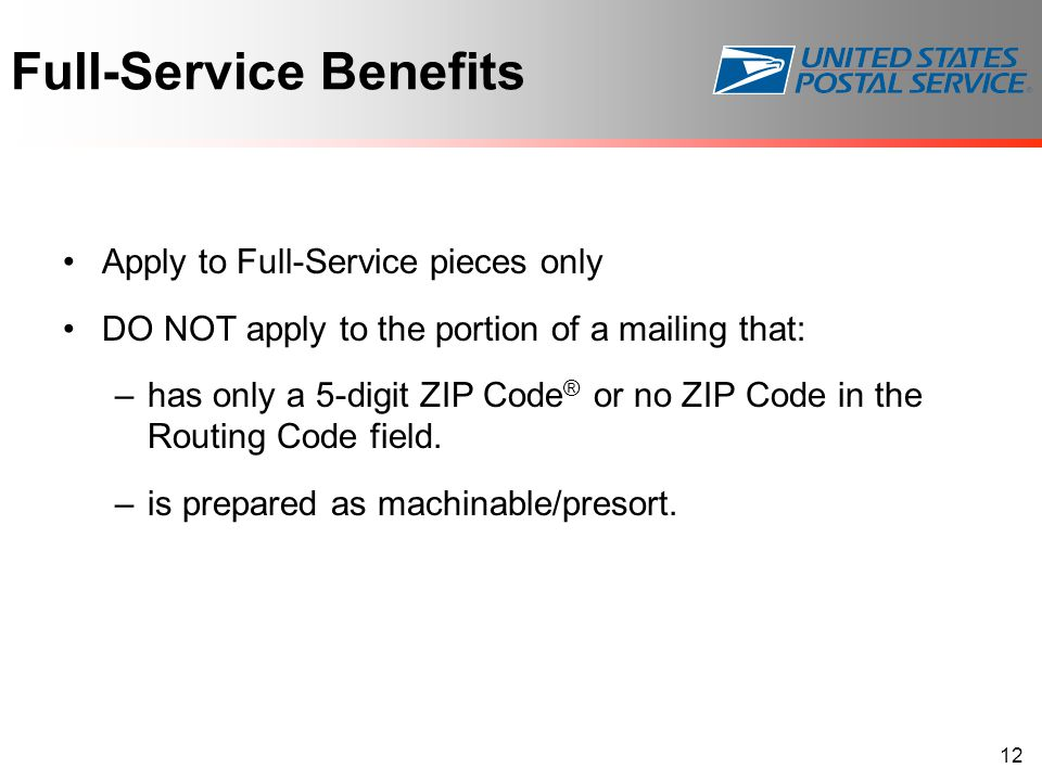 Full-Service Benefits Apply to Full-Service pieces only DO NOT apply to the portion of a mailing that: –has only a 5-digit ZIP Code ® or no ZIP Code i