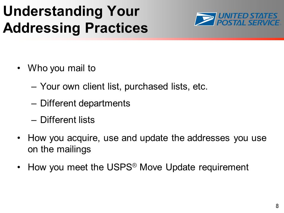 Understanding Your Addressing Practices Who you mail to –Your own client list, purchased lists, etc. –Different departments –Different lists How you a