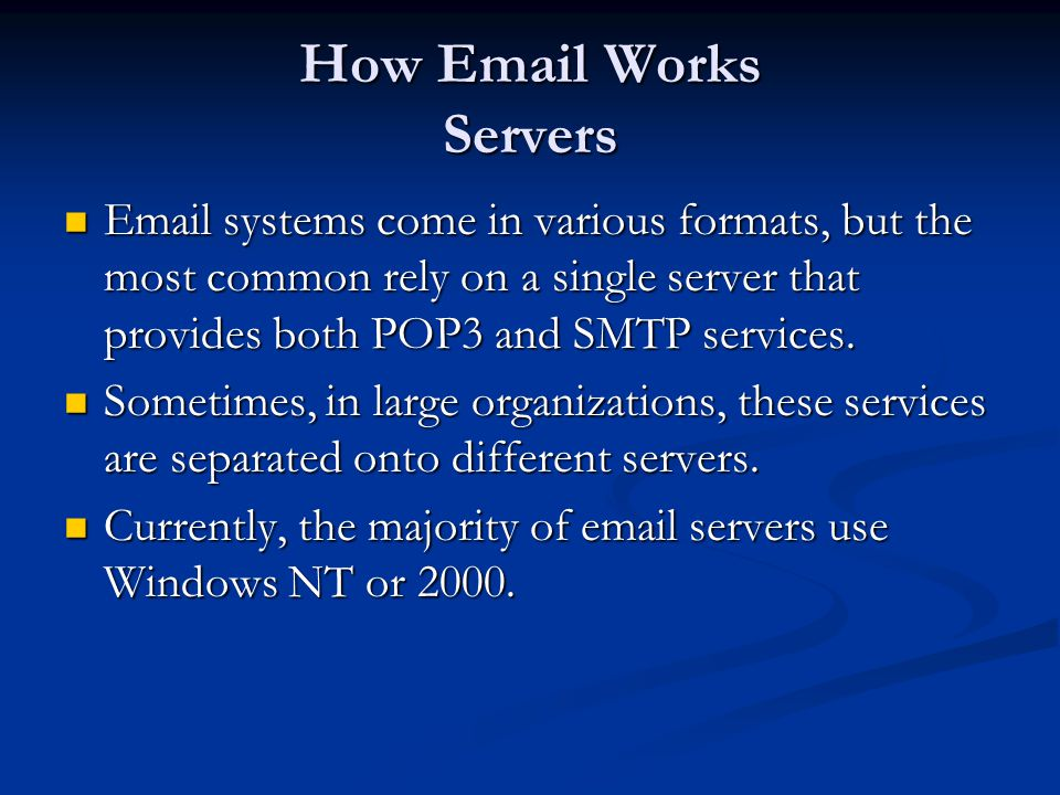 How Email Works Servers Email systems come in various formats, but the most common rely on a single server that provides both POP3 and SMTP services.